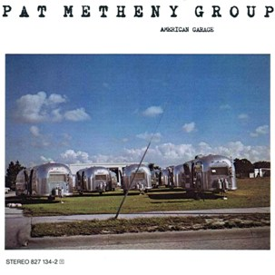 Pat Metheny Group - (1980) American Garage