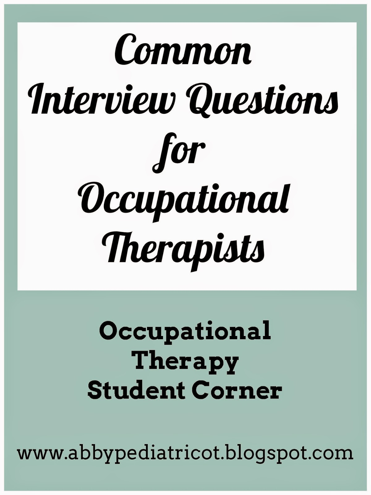 Common Interview Questions For Occupational Therapy Jobs:  Common Interview Questions