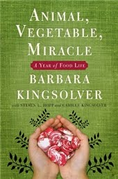 Animal, Vegetable, Miracle by Barbara Kingsolver (with Steven L. Hopp and Camille Kingsolver)