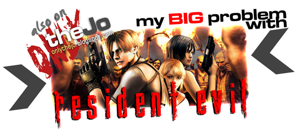 My BIG problem with Resident Evil