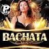 Bachata Mix - DJ. Jose Diaz Session