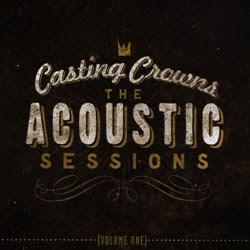Casting Crowns The Acoustic Sessions Vol. 1 capa
