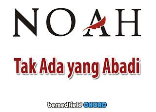 Lirik dan Chord(Kunci Gitar) Noah ~ Tak Ada yang Abadi (New)