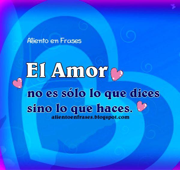 Palabras acerca del amor, amar a pareja, amigo, amiga, hermanos. Frases del verdadero amor, el que tiene acción