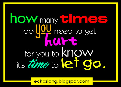 how many times do you need to get hurt for you to know it's time to let go