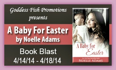 http://goddessfishpromotions.blogspot.com/2014/03/sbb-baby-for-easter-by-noelle-adams.html?zx=ab6128c446a31f14