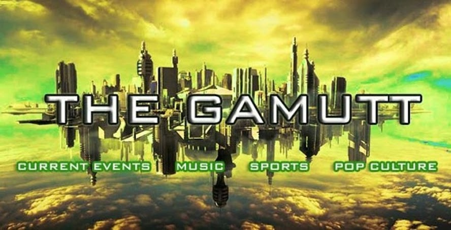 THE GAMUTT:Entertainment/News/Lifestyle Blog