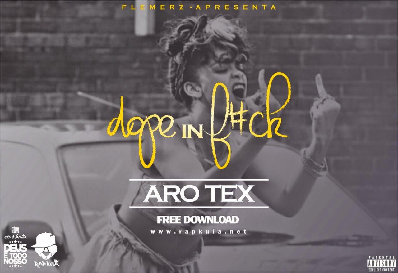 Aro Tex – Dope In F#CK