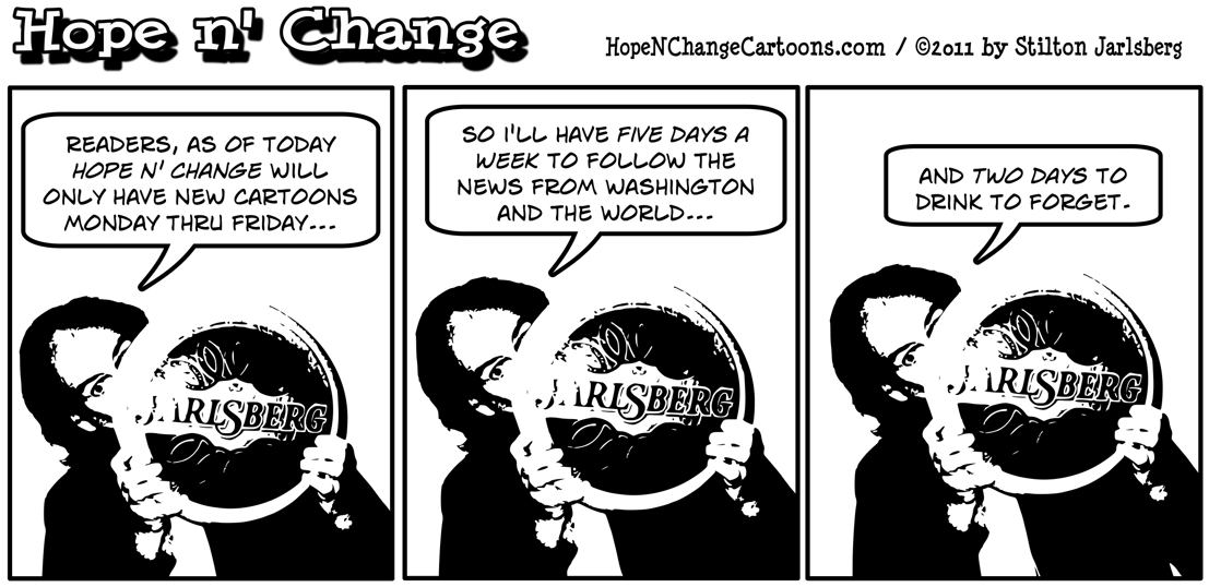 Stilton Jarlsberg announces that Hope n' Change Cartoons will now be published Monday thru Friday only, hope n' change, hopenchange, hope and change, stilton jarlsberg