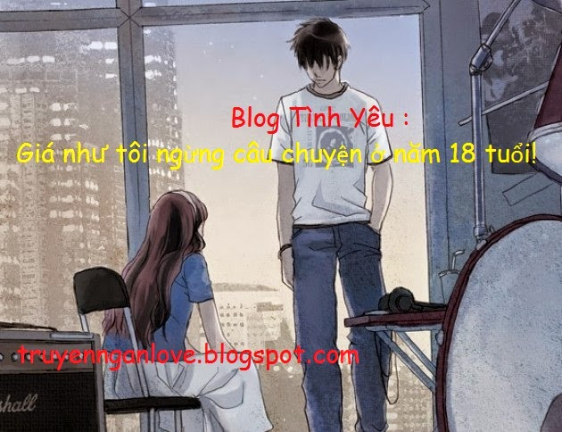 Blog Tình Yêu : Giá như tôi ngừng câu chuyện ở năm 18 tuổi!