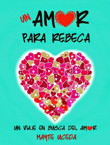 NOVELA ROMANTICA - Un amor para Rebeca  Mayte Uceda (28 septiembre 2014)  Literatura - Ficción - Romántica | Edición Ebook Kindle