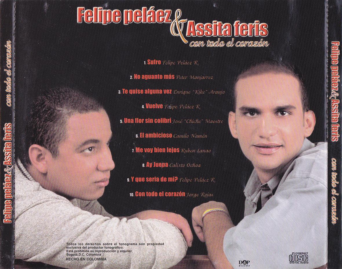 http://3.bp.blogspot.com/-Q5nS7msQgBo/UVh8Ua7Av2I/AAAAAAAAB18/hG62B4kklIU/s1600/Felipe_Pelaez_&_Assita_Feris-Con_Todo_El_corazon-Trasera.jpg