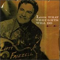 Lefty Frizzell: Look What Thoughts Will Do (1997)