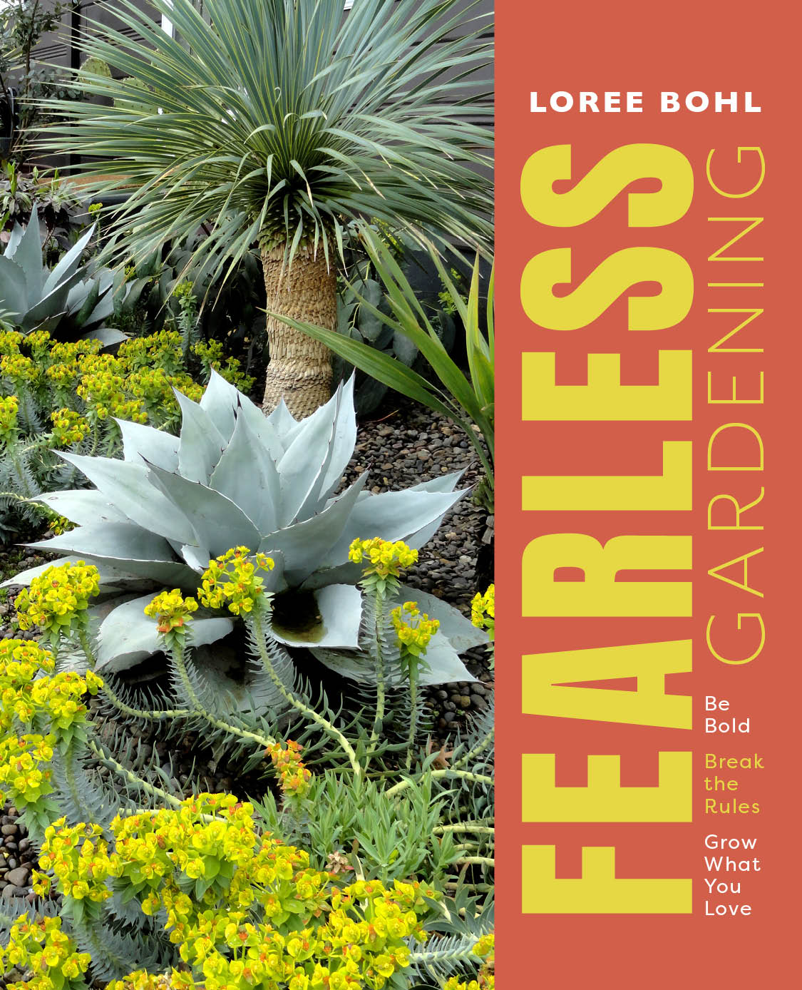 My book—Fearless Gardening: Be Bold, Break the Rules, Grow What You Love—out January 5th, 2021