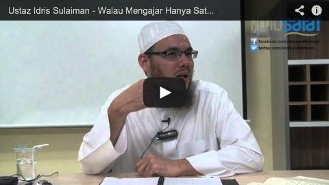 Ustaz Idris Sulaiman – Walau Mengajar Hanya Satu Ayat Sekalipun, Dia Tetap Seorang Guru