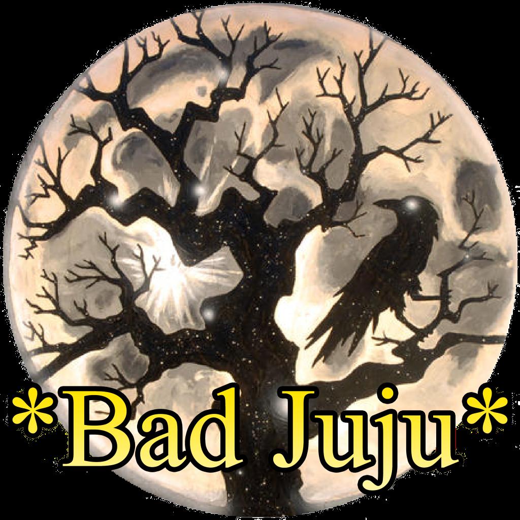 *Bad Juju*