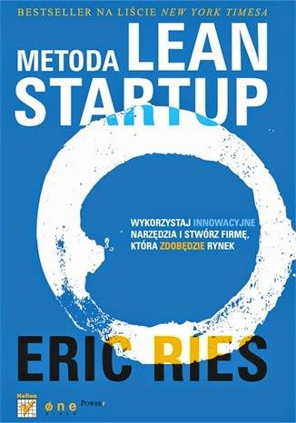 http://helion.pl/ksiazki/metoda-lean-startup-wykorzystaj-innowacyjne-narzedzia-i-stworz-firme-ktora-zdobedzie-rynek-eric-ries,melean.htm