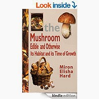 The Mushroom, Edible and Otherwise Its Habitat and its Time of Growth by Miron Elisha Hard