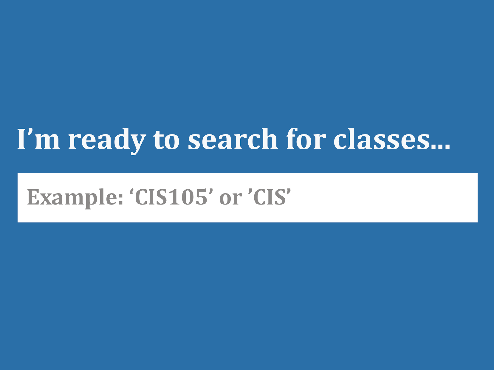 Image of search engine.  Text: I'm ready to search for classes...