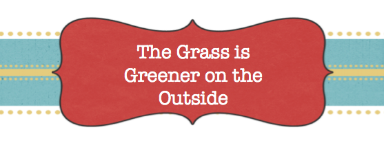 The Grass is Greener on the Outside