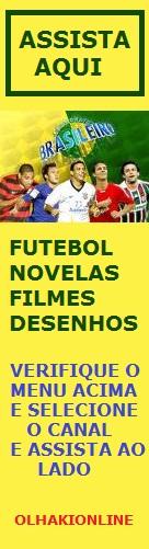 ASSISTA TV ONLINE GRÁTIS NA ULTIMA PÁGINA DO BLOG, VERIFIQUE.