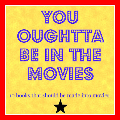 You Oughtta Be In the Movies:  10 books that should be made into movies from Big Hair and Books