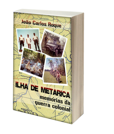 Ilha de Metarica memórias da guerra colonial João Carlos Roque
