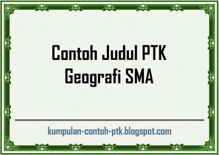 Contoh Judul PTK Geografi SMA, Judul PTK Geografi SMA, Contoh PTK Geografi SMA, PTK Geografi SMA