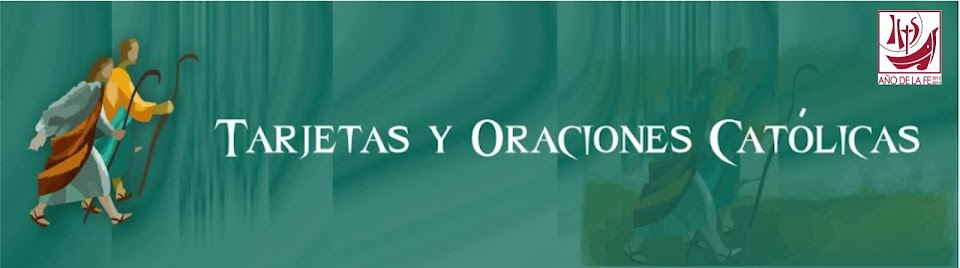 TARJETAS Y ORACIONES CATOLICAS