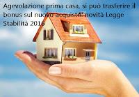 Agevolazioni prima casa e novità Legge Stabilità 2016 su trasferimento del bonus
