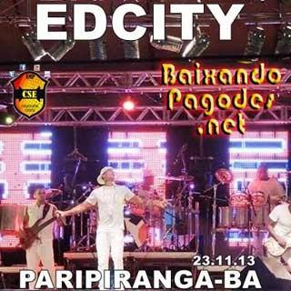 Edcity Ao Vivo em Paripiranga-Ba 23-11-2013,baixar músicas grátis,baixar cd completo,baixaki músicas grátis,baixar cd de edcity,edcity,ouvir músicas,ouvir edcity,edcity músicas,os melhores pagodes,baixar cd completo de edcity,baixar edcity grátis,baixar edcity,baixar pagode atual