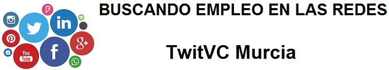 TwitVC Murcia. Ofertas de empleo, Facebook, LinkedIn, Twitter, Infojobs, bolsa de trabajo, cursos