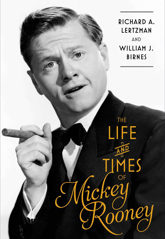 The Life & Times of Mickey Rooney by Richard A. Lertzman & William J. Birnes