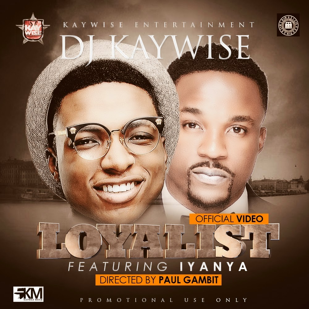 DJ Kaywise – Loyalist ft. Iyanya