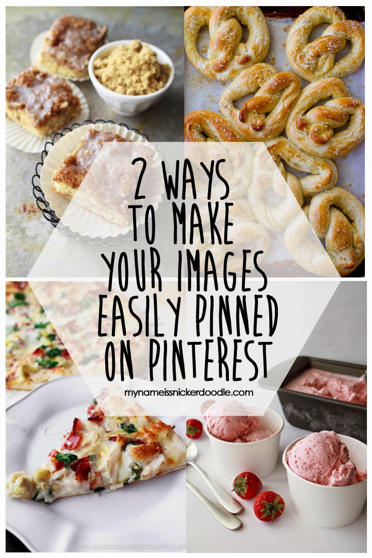 2 Ways To Make Your Images Easily Pinned On Pinterest | My Name Is Snickerdoodle