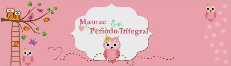 Mamae em Periodo Integral