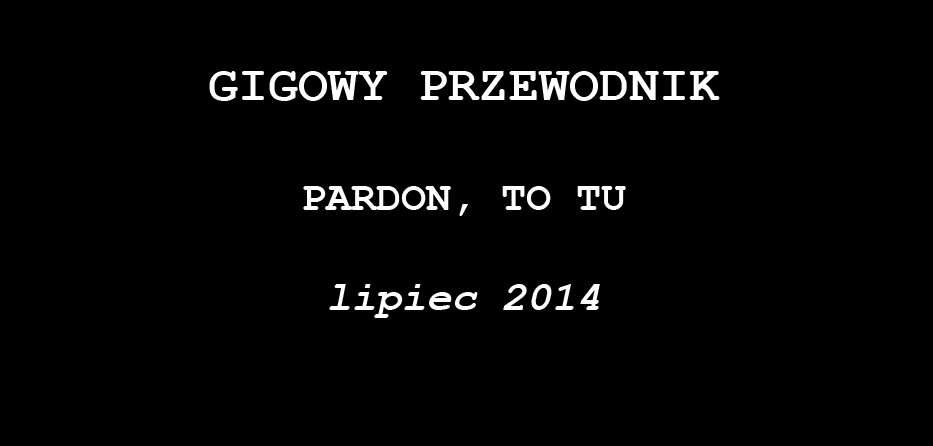 GIGOWY PRZEWODNIK: Pardon, To Tu, lipiec