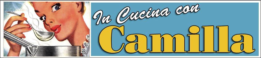 In Cucina con Camilla: Ricette, Consigli e Segreti