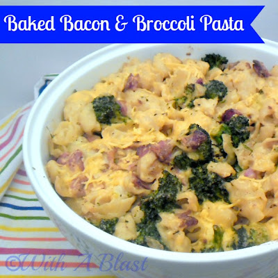 With A Blast: Baked Bacon & Broccoli Pasta   {a quick and delicious Pasta dish}   #pasta
