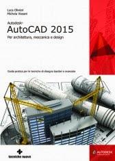 Autodesk AutoCAD 2015. Per architettura, meccanica e design
