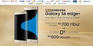 Samsung Galaxy S6 edge+ (S6 edge Plus) Cashback hingga Rp 700 ribu