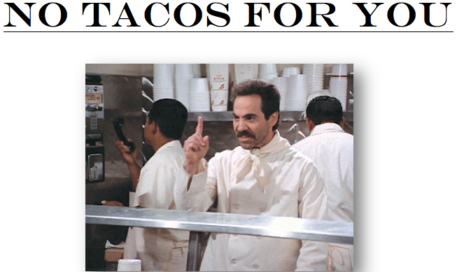 No Tacos For You