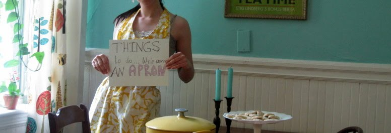 Things to do while wearing an apron...