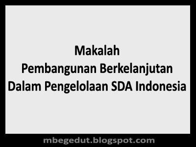 Makalah Pembangunan Berkelanjutan Dalam Pengelolaan SDA Indonesia