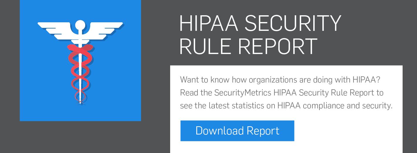 Read the SecurityMetrics HIPAA Security Rule Report