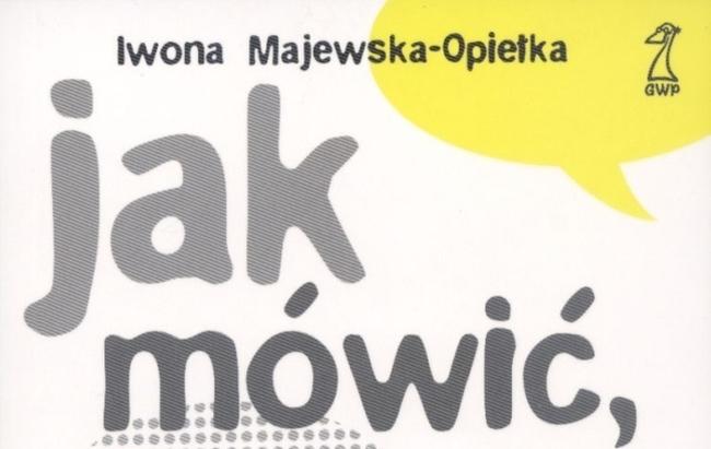 """Fragment okładki książki Iwony Majewskiej-Opiełki """"Jak mówić, by nas słuchano"""""""