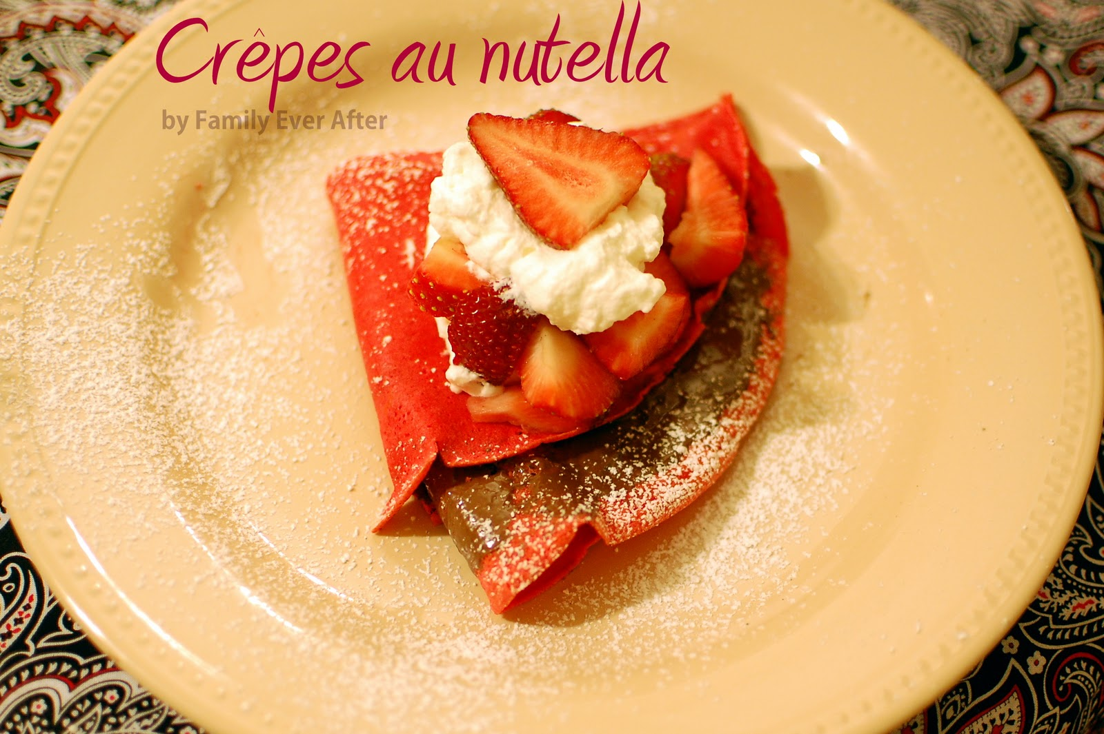Family Ever After....: French Dessert Crepes for Valentine ...