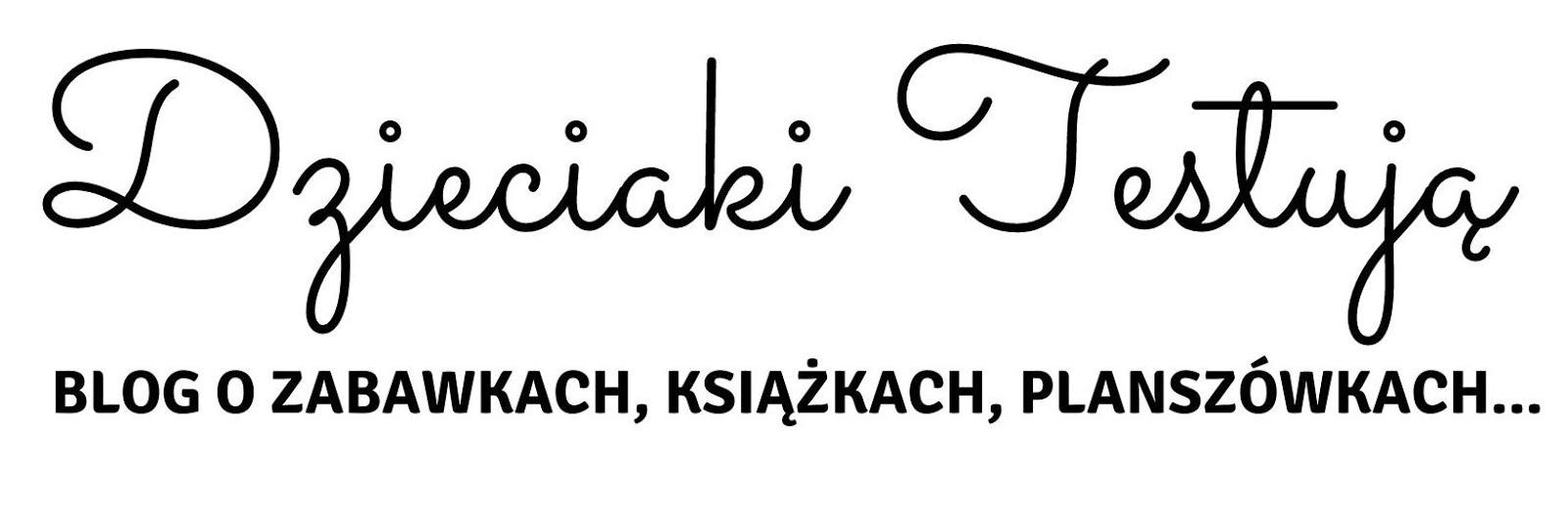 Dzieciaki-Testuja.pl - najfajniejsze zabawki, najciekawsze książki i gry