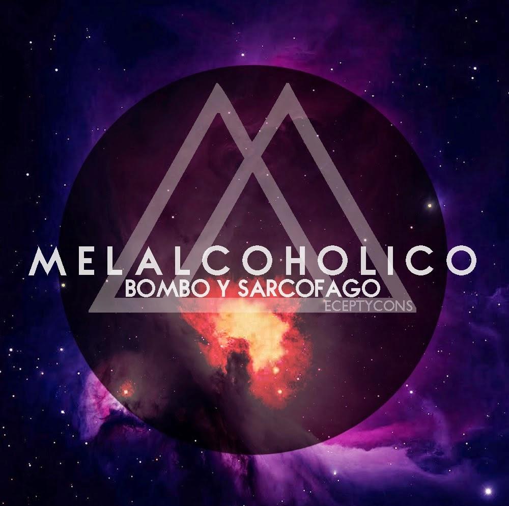 Melalcoholico - Bombo Y Sarcofago [2015]