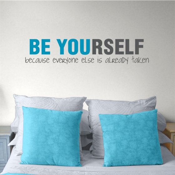BE Yourself Because Everyone Else is Already Taken